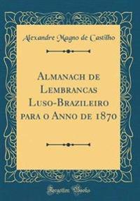 Almanach de Lembranc¿as Luso-Brazileiro para o Anno de 1870 (Classic Reprint)