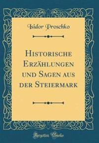 Historische Erzählungen und Sagen aus der Steiermark (Classic Reprint)