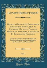 Opuscula Omnia Actis Eruditorum Lipsiensibus Inserta, Quæ Ad Universam Mathesim, Physicam, Medicinam, Anatomiam, Chirurgiam, Et Philologiam Pertinent, Vol. 7