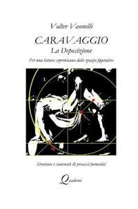 Caravaggio, La Deposizione, Per Una Lettura Copernicana Dello Spazio Figurativo