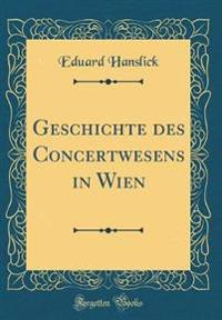 Geschichte des Concertwesens in Wien (Classic Reprint)