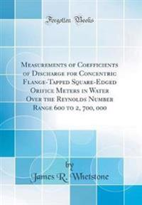 Measurements of Coefficients of Discharge for Concentric Flange-Tapped Square-Edged Orifice Meters in Water Over the Reynolds Number Range 600 to 2, 700, 000  (Classic Reprint)