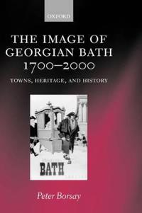 The Image of Georgian Bath 1700-2000