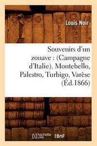 Souvenirs d'Un Zouave: (Campagne d'Italie). Montebello, Palestro, Turbigo, Var�se (�d.1866)