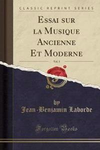 Essai sur la Musique Ancienne Et Moderne, Vol. 1 (Classic Reprint)