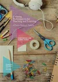 Creating Performances for Teaching and Learning