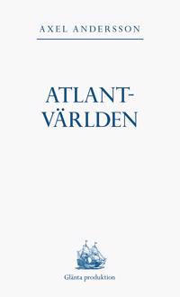 Atlantvärlden : en historia om när Nordamerika erövrades, Europa upptäcktes och en ny värld uppstod däremellan