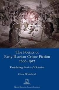 The Poetics of Early Russian Crime Fiction 1860-1917