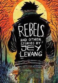REBELS AND OTHER STORIES BY JEY LEVANG