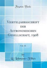 Vierteljahrsschrift der Astronomischen Gesellschaft, 1908, Vol. 43 (Classic Reprint)