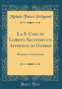 La S. Casa di Loreto Secondo un Affresco di Gubbio