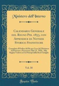 Calendario Generale del Regno Pel 1853, con Appendice di Notizie Storico Statistiche, Vol. 30