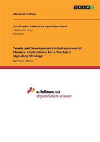 Trends and Developments in Entrepreneurial Finance. Implications for a Startup's Signaling Strategy