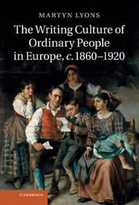 The Writing Culture of Ordinary People in Europe, c. 1860 -1920