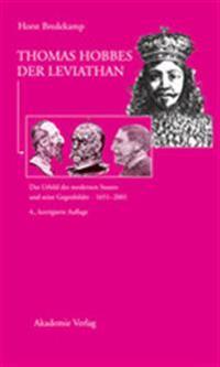 Thomas Hobbes - Der Leviathan: Das Urbild Des Modernen Staates Und Seine Gegenbilder. 1651-2001