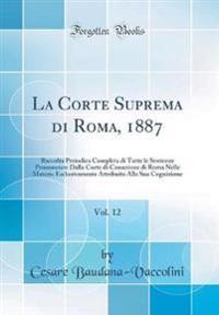 La Corte Suprema di Roma, 1887, Vol. 12