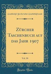 Zürcher Taschenbuch auf das Jahr 1907, Vol. 30 (Classic Reprint)