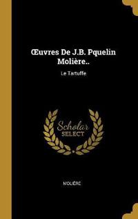 Oeuvres de J.B. Pquelin Molière..: Le Tartuffe
