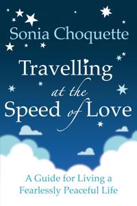 Travelling at the speed of love - a guide for living a fearlessly peaceful