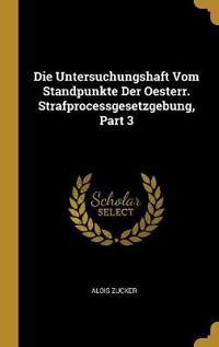 Die Untersuchungshaft Vom Standpunkte Der Oesterr. Strafprocessgesetzgebung, Part 3
