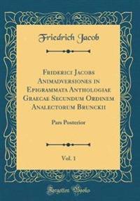 Friderici Jacobs Animadversiones in Epigrammata Anthologiae Graecae Secundum Ordinem Analectorum Brunckii, Vol. 1