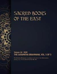 The Satapatha-Brahmana: Volume 5 of 5