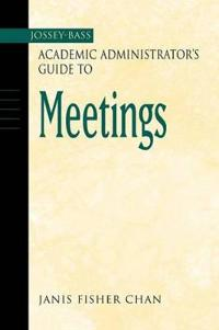 The Jossey-Bass Academic Administrator's Guide to Meetings