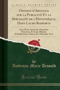 Opinion d'Arnould sur la Publicité Et la Spécialité de l'Hypothèque; Dans Leurs Rapports