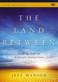 The Land Between: A DVD Study: Finding God in Difficult Transitions