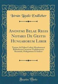 Anonymi Belae Regis Notarii De Gestis Hungarorum Liber