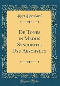 De Tones in Mediis Syncopatis Usu Aeschyleo (Classic Reprint)