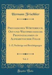 Preussisches Wörterbuch, Ost-und Westpreussische Provinzialismen in Alphabetischer Folge, Vol. 2