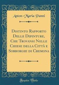 Distinto Rapporto Delle Dipinture, Che Trovansi Nelle Chiese della Città e Sobborghi di Cremona (Classic Reprint)