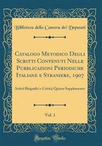 Catalogo Metodico Degli Scritti Contenuti Nelle Pubblicazioni Periodiche Italiane e Straniere, 1907, Vol. 1