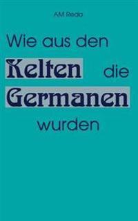Wie Aus Den Kelten Die Germanen Wurden