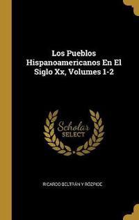 Los Pueblos Hispanoamericanos En El Siglo XX, Volumes 1-2
