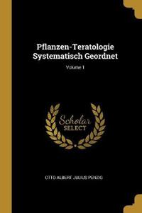 Pflanzen-Teratologie Systematisch Geordnet; Volume 1