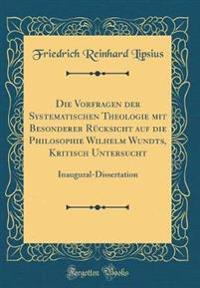 Die Vorfragen der Systematischen Theologie mit Besonderer Rücksicht auf die Philosophie Wilhelm Wundts, Kritisch Untersucht
