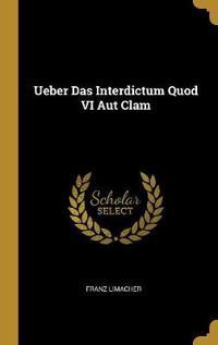 Ueber Das Interdictum Quod VI Aut Clam