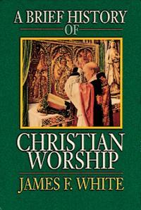 Brief History of Christian Worship