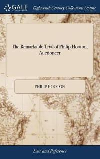 The Remarkable Trial of Philip Hooton, Auctioneer: Of the Parish of Sutton St.Edmunds, Who Was Executed at Lincoln on Monday the 6th of March, 1769: F