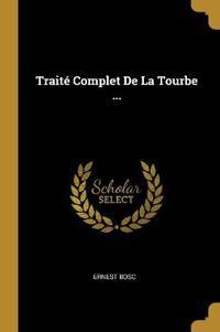 Traité Complet de la Tourbe ...