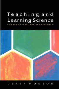 Teaching and Learning Science
