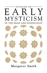 Studies in Early Mysticism in the Near and Middle East