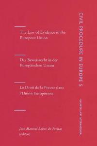 The Law Of Evidence In The European Union/Das Beweisrecht in der Europaischen Union/Le Droit de la Preuve dans l'Union Europeenne