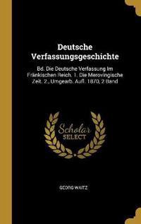 Deutsche Verfassungsgeschichte: Bd. Die Deutsche Verfassung Im Fränkischen Reich. 1. Die Merovingische Zeit. 2., Umgearb. Aufl. 1870, 2 Band