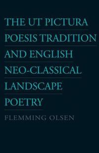 The Ut Pictura Poesis Tradition and English Neo-Classical Landscape Poetry