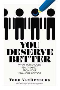 You Deserve Better: What You Should Really Expect From Your Financial Advisor