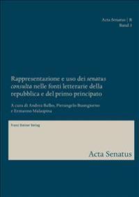 """Rappresentazione e uso dei """"senatus consulta"""" nelle fonti letterarie della repubblica e del primo principato"""