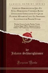 Lexicon Herodoteum Quo Et Styli Herodotei Universa Ratio Enucleate Explicatur Et Quam Plurimi Musarum Loci Ex Professo Illustrantur Passim Etiam, Vol. 1